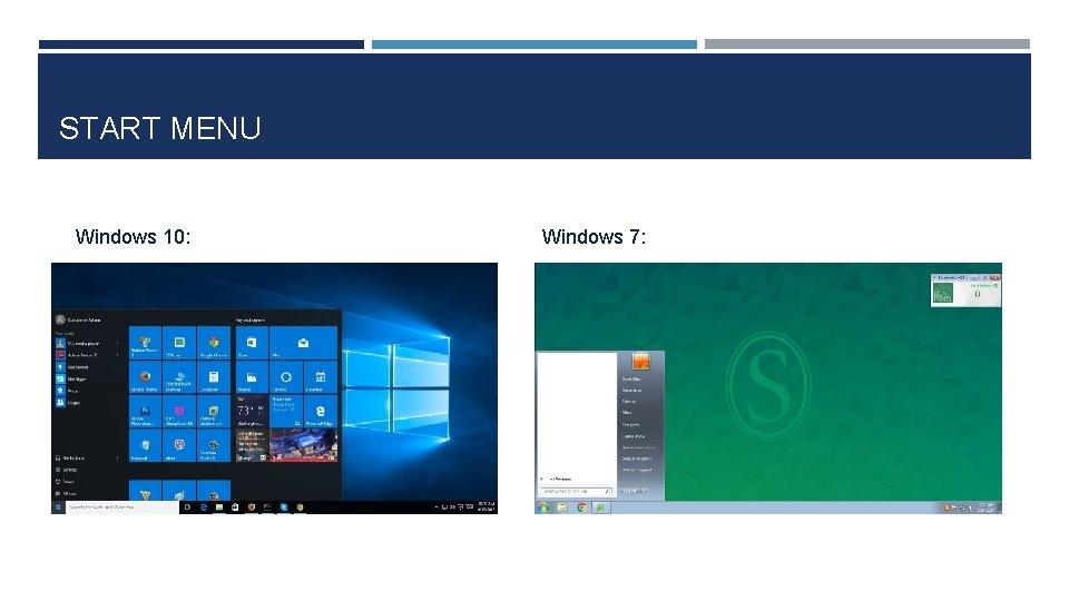 START MENU Windows 10: Windows 7: