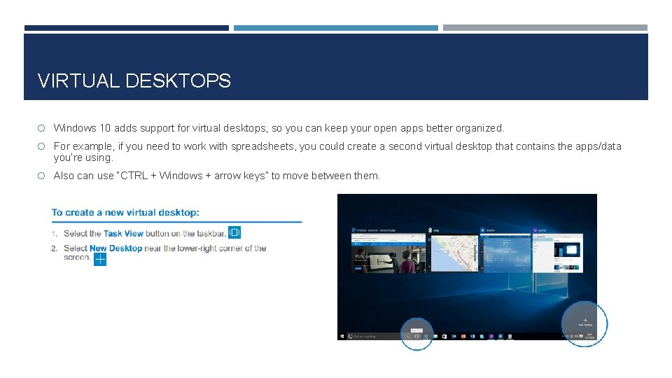 VIRTUAL DESKTOPS Windows 10 adds support for virtual desktops, so you can keep your