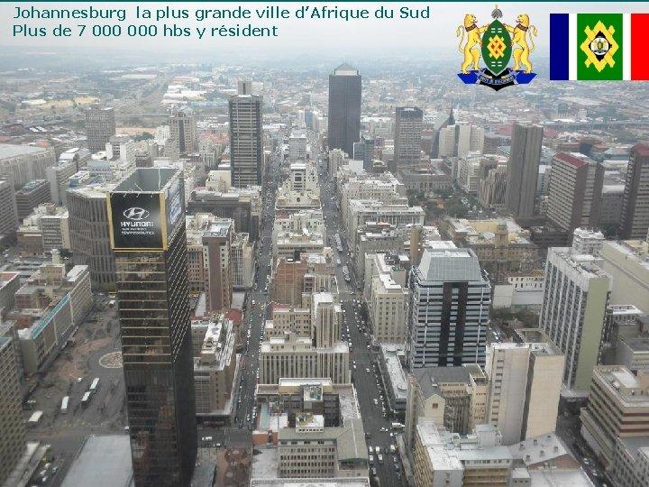 Johannesburg la plus grande ville d'Afrique du Sud Plus de 7 000 hbs y