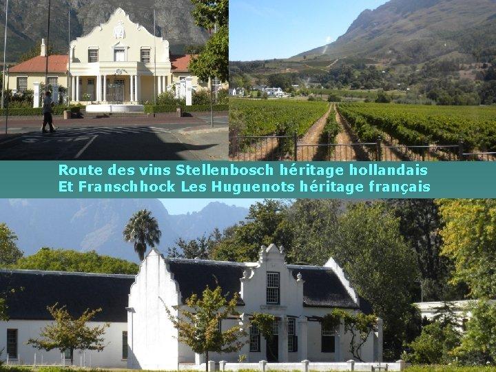 Route des vins Stellenbosch héritage hollandais Et Franschhock Les Huguenots héritage français