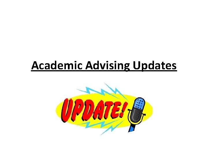 Academic Advising Updates