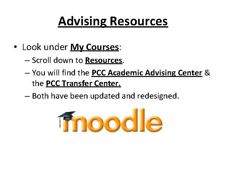 Advising Resources • Look under My Courses: – Scroll down to Resources. – You