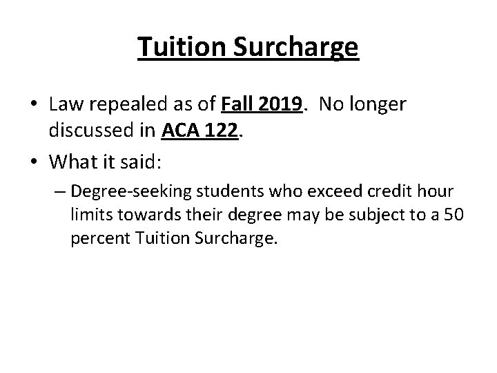 Tuition Surcharge • Law repealed as of Fall 2019. No longer discussed in ACA