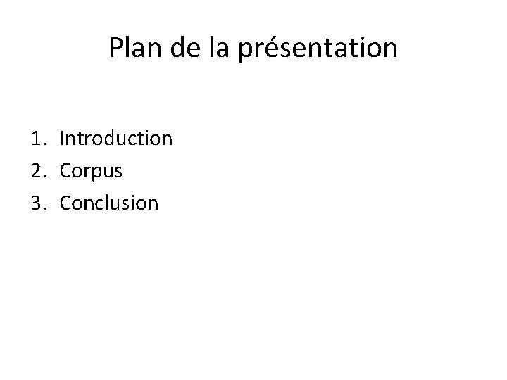 Plan de la présentation 1. Introduction 2. Corpus 3. Conclusion