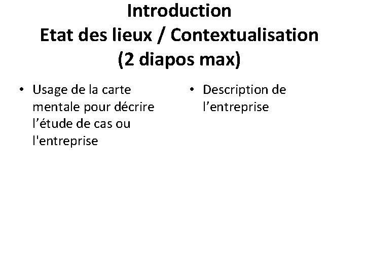 Introduction Etat des lieux / Contextualisation (2 diapos max) • Usage de la carte