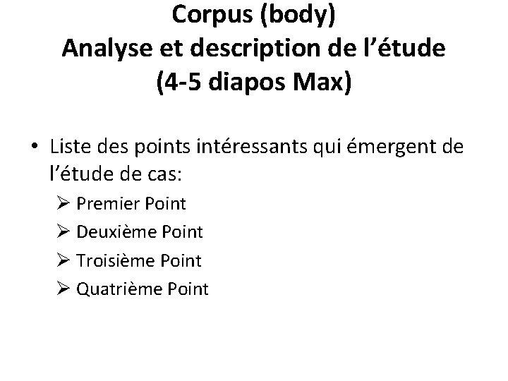 Corpus (body) Analyse et description de l'étude (4 -5 diapos Max) • Liste des