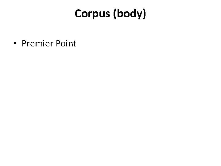 Corpus (body) • Premier Point
