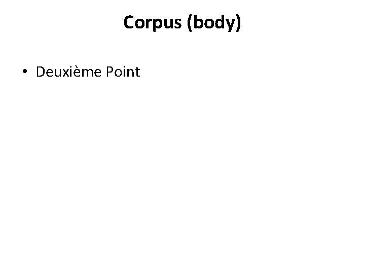 Corpus (body) • Deuxième Point
