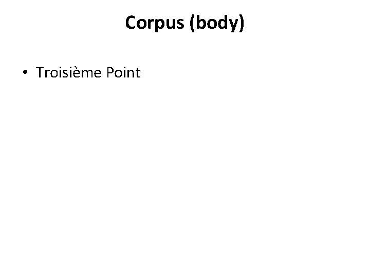 Corpus (body) • Troisième Point