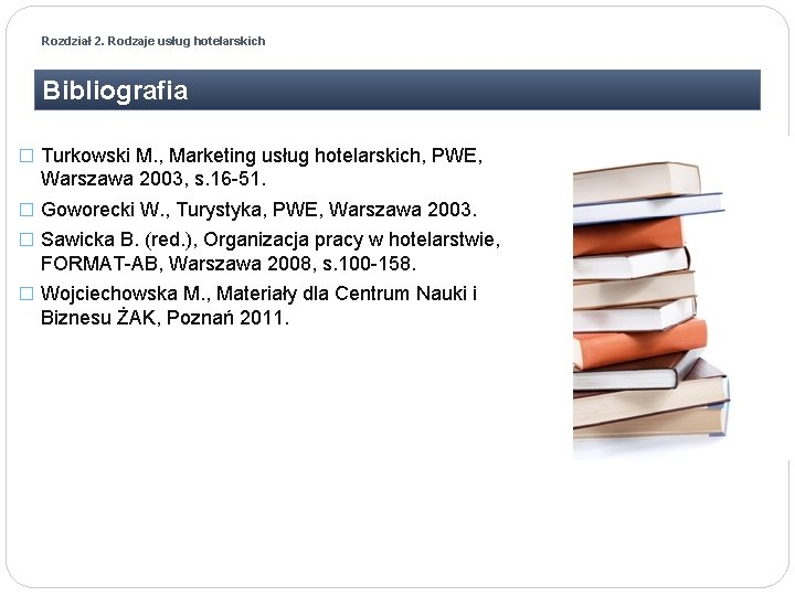 Rozdział 2. Rodzaje usług hotelarskich Bibliografia � Turkowski M. , Marketing usług hotelarskich, PWE,