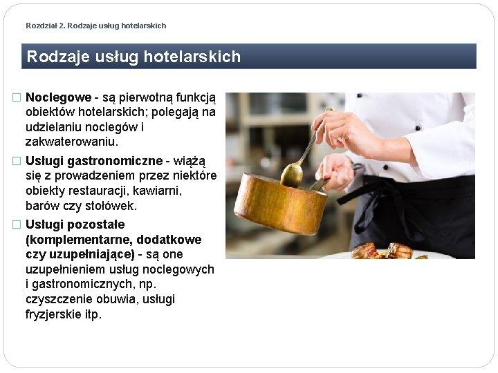 Rozdział 2. Rodzaje usług hotelarskich � Noclegowe - są pierwotną funkcją obiektów hotelarskich; polegają