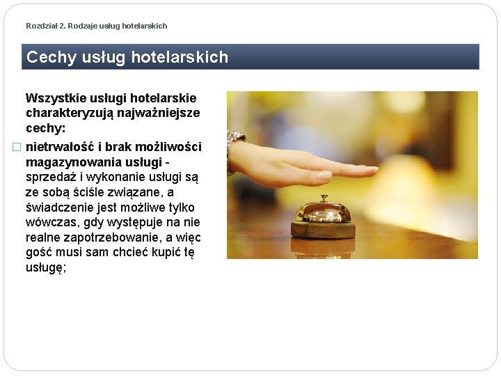 Rozdział 2. Rodzaje usług hotelarskich Cechy usług hotelarskich Wszystkie usługi hotelarskie charakteryzują najważniejsze cechy: