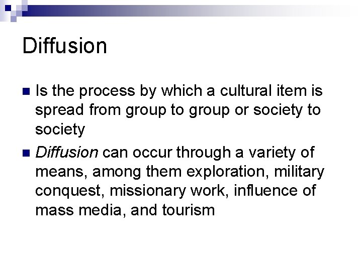 Diffusion Is the process by which a cultural item is spread from group to
