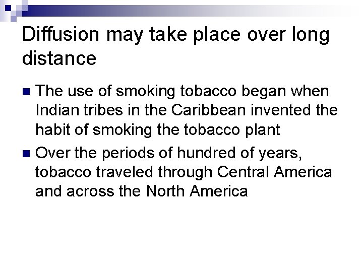 Diffusion may take place over long distance The use of smoking tobacco began when