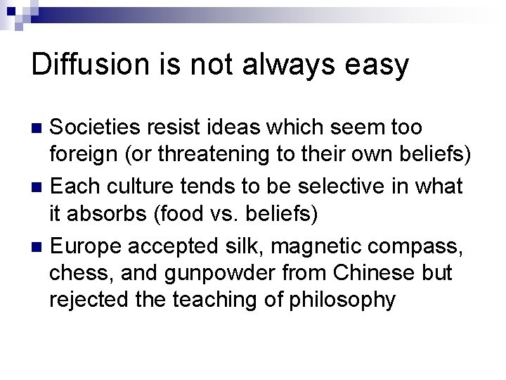 Diffusion is not always easy Societies resist ideas which seem too foreign (or threatening