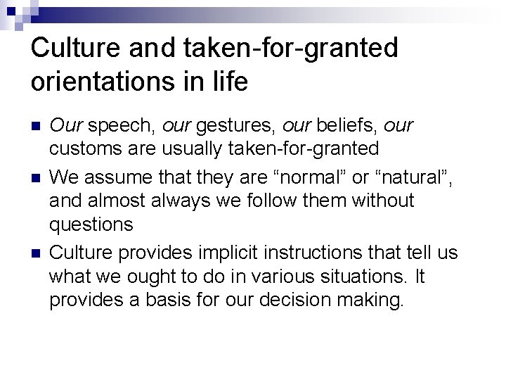 Culture and taken-for-granted orientations in life n n n Our speech, our gestures, our