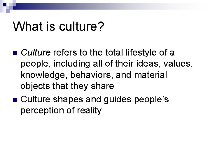 What is culture? Culture refers to the total lifestyle of a people, including all