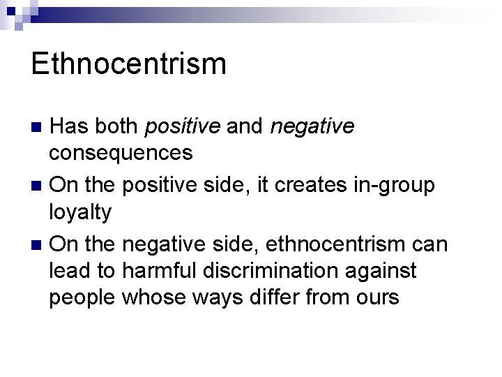 Ethnocentrism Has both positive and negative consequences n On the positive side, it creates