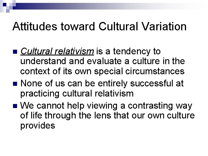 Attitudes toward Cultural Variation Cultural relativism is a tendency to understand evaluate a culture