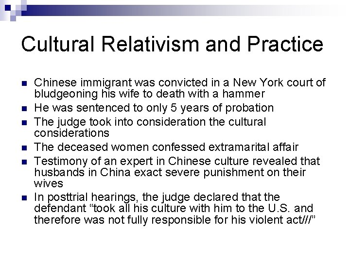 Cultural Relativism and Practice n n n Chinese immigrant was convicted in a New