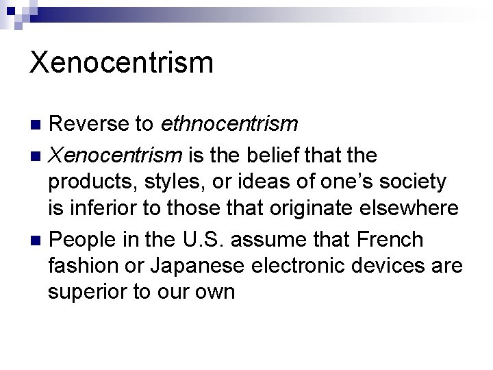 Xenocentrism Reverse to ethnocentrism n Xenocentrism is the belief that the products, styles, or
