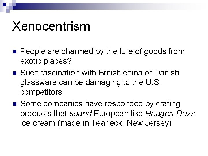 Xenocentrism n n n People are charmed by the lure of goods from exotic