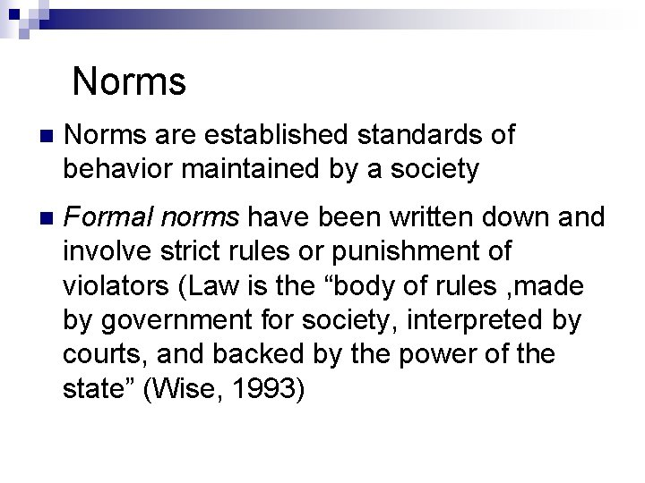 Norms n Norms are established standards of behavior maintained by a society n Formal