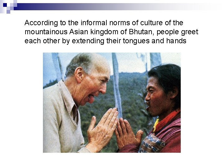 According to the informal norms of culture of the mountainous Asian kingdom of Bhutan,