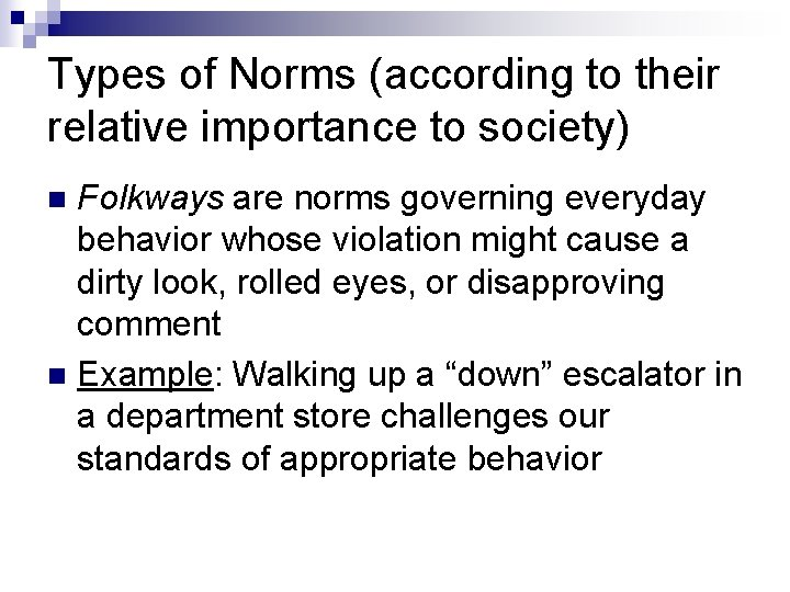 Types of Norms (according to their relative importance to society) Folkways are norms governing