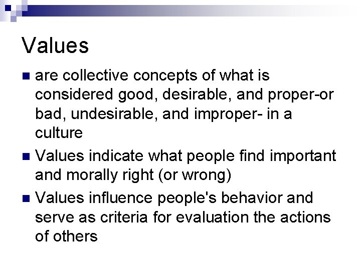 Values are collective concepts of what is considered good, desirable, and proper-or bad, undesirable,