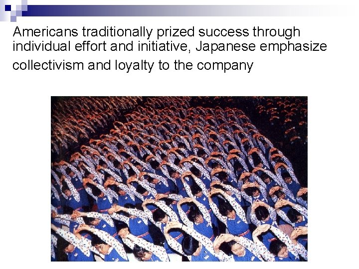 Americans traditionally prized success through individual effort and initiative, Japanese emphasize collectivism and loyalty