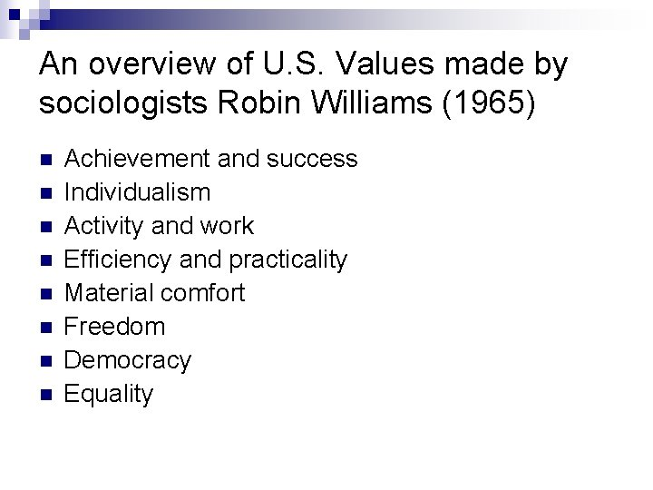 An overview of U. S. Values made by sociologists Robin Williams (1965) n n