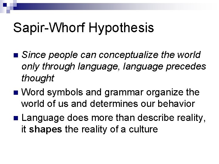 Sapir-Whorf Hypothesis Since people can conceptualize the world only through language, language precedes thought