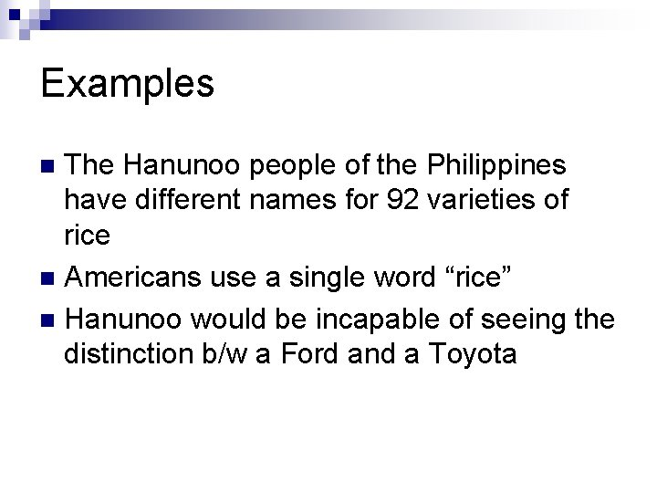 Examples The Hanunoo people of the Philippines have different names for 92 varieties of