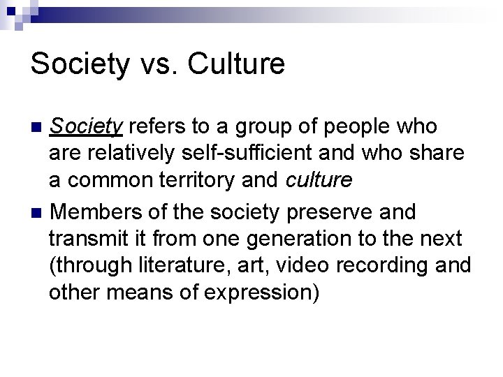 Society vs. Culture Society refers to a group of people who are relatively self-sufficient