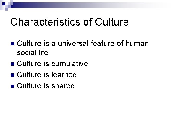 Characteristics of Culture is a universal feature of human social life n Culture is