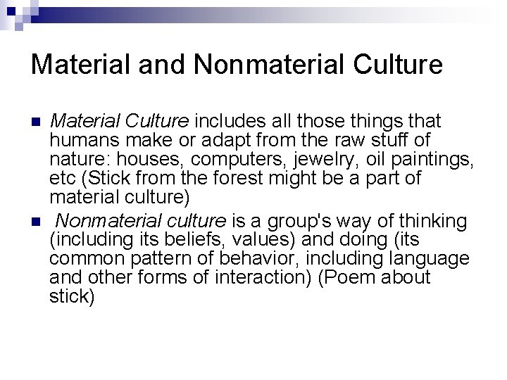 Material and Nonmaterial Culture n n Material Culture includes all those things that humans