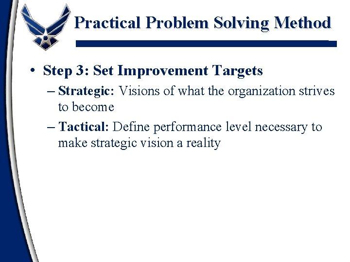 Practical Problem Solving Method • Step 3: Set Improvement Targets – Strategic: Visions of