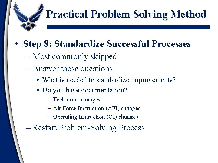 Practical Problem Solving Method • Step 8: Standardize Successful Processes – Most commonly skipped