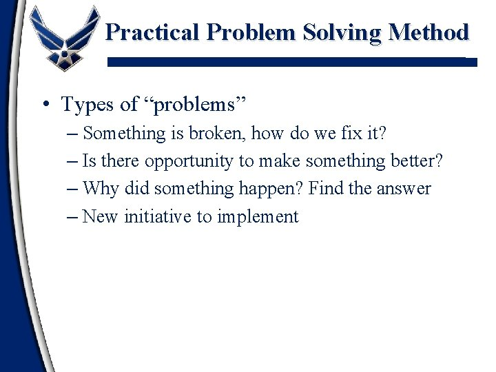 """Practical Problem Solving Method • Types of """"problems"""" – Something is broken, how do"""