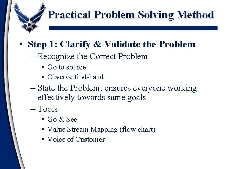 Practical Problem Solving Method • Step 1: Clarify & Validate the Problem – Recognize