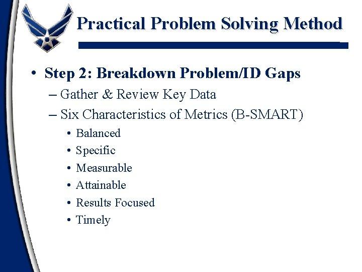 Practical Problem Solving Method • Step 2: Breakdown Problem/ID Gaps – Gather & Review