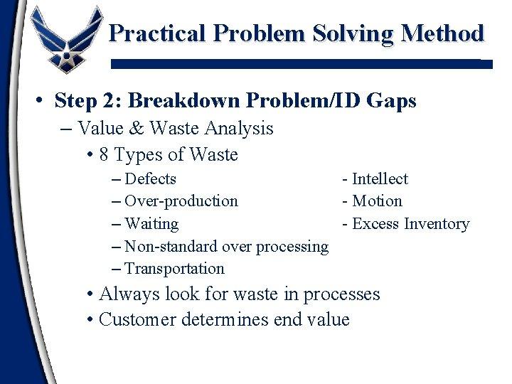 Practical Problem Solving Method • Step 2: Breakdown Problem/ID Gaps – Value & Waste