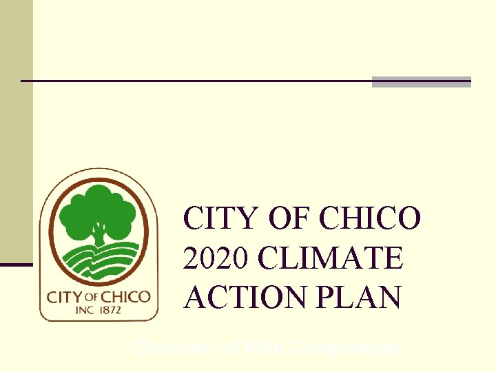 CITY OF CHICO 2020 CLIMATE ACTION PLAN Overview of Plan Components