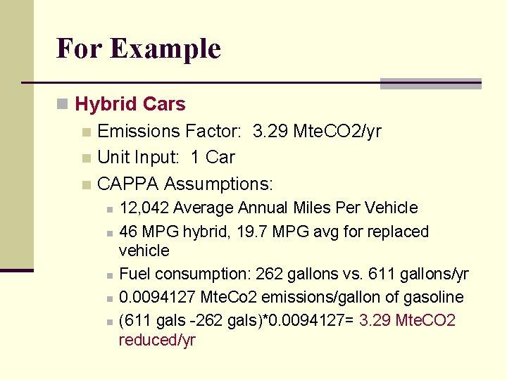 For Example n Hybrid Cars n Emissions Factor: 3. 29 Mte. CO 2/yr n