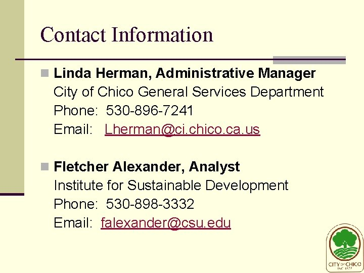 Contact Information n Linda Herman, Administrative Manager City of Chico General Services Department Phone: