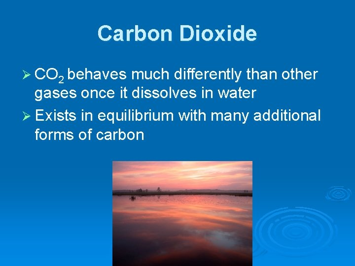 Carbon Dioxide Ø CO 2 behaves much differently than other gases once it dissolves