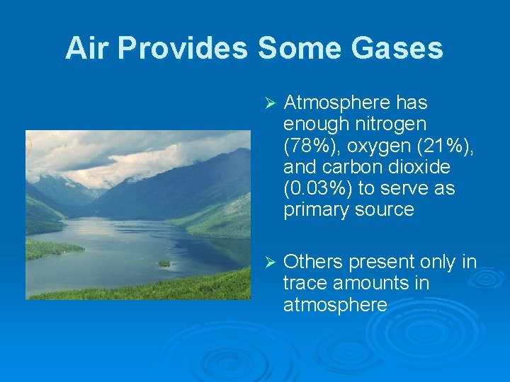 Air Provides Some Gases Ø Atmosphere has enough nitrogen (78%), oxygen (21%), and carbon