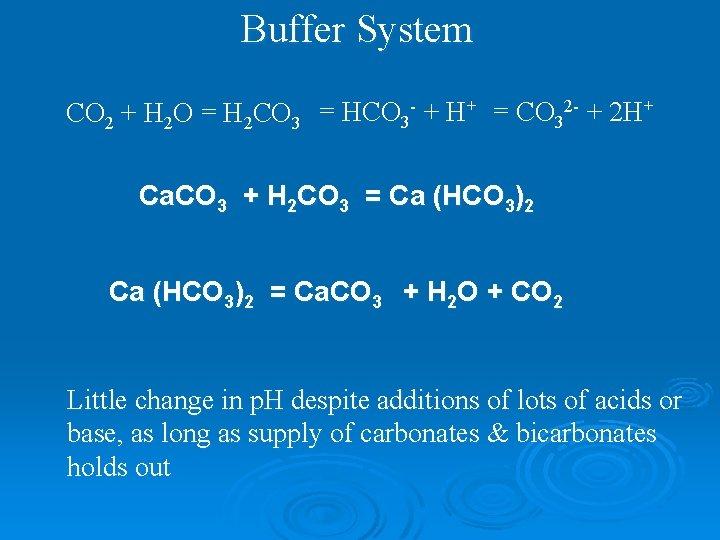 Buffer System CO 2 + H 2 O = H 2 CO 3 =