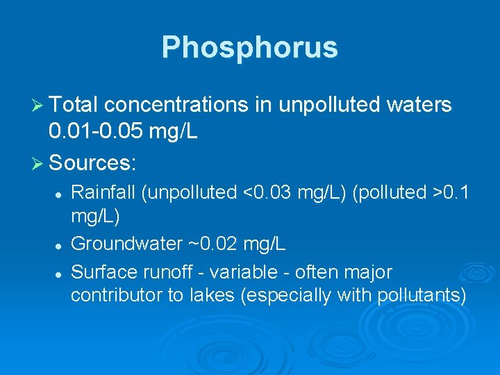 Phosphorus Ø Total concentrations in unpolluted waters 0. 01 -0. 05 mg/L Ø Sources: